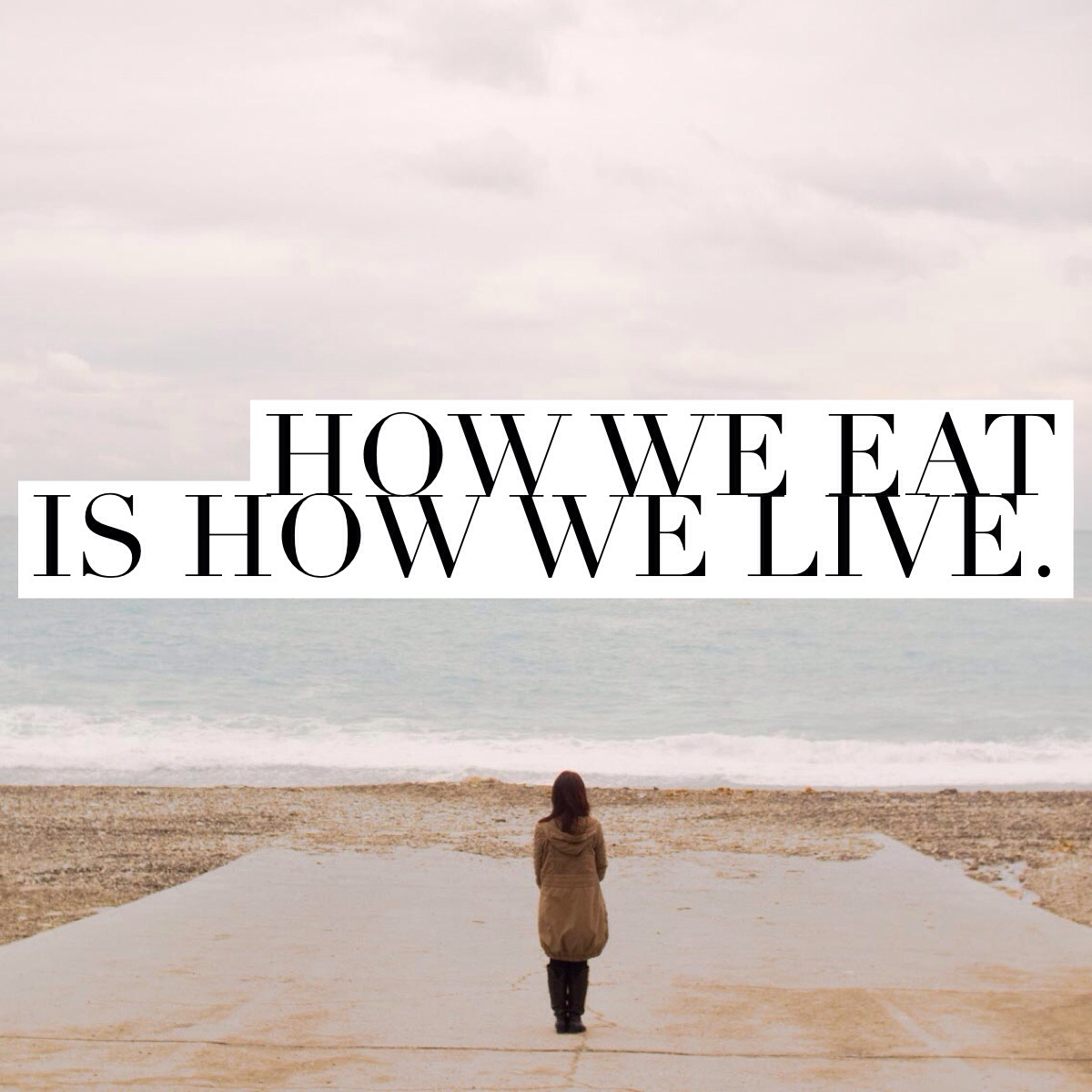 How We Eat is How We Live