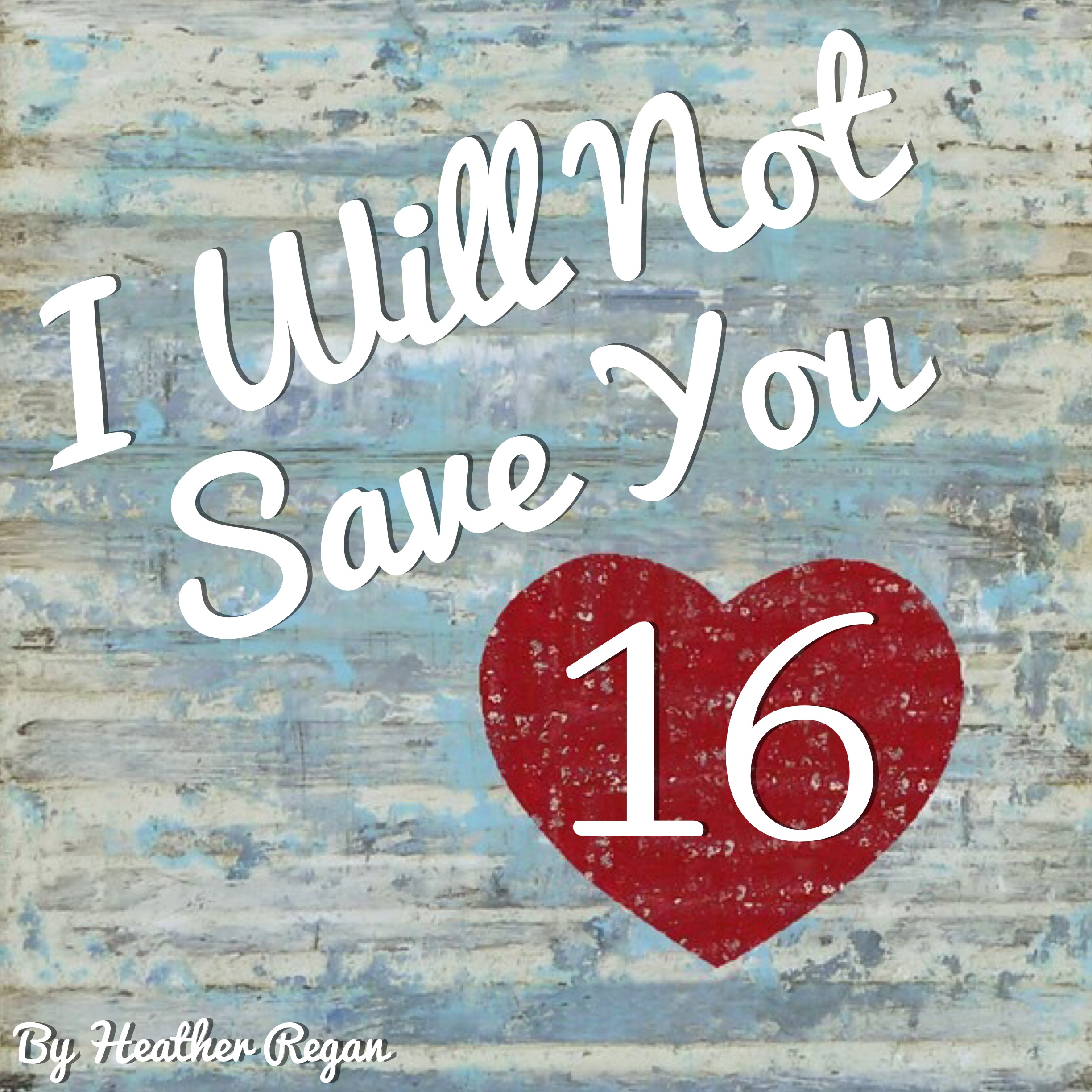 16, I Will Not Save You
